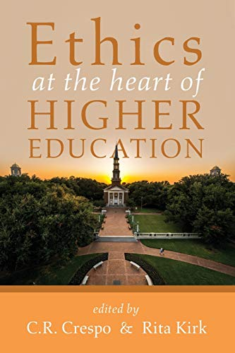 Compare Textbook Prices for Ethics at the Heart of Higher Education  ISBN 9781532690488 by Crespo, C. R.,Kirk, Rita