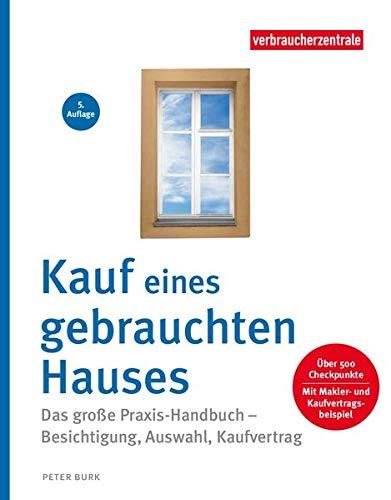 Kauf eines gebrauchten Hauses: Das große Handbuch – Besichtigung, Auswahl, Kaufvertrag