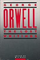 Orwell: The Lost Writings 0877957452 Book Cover
