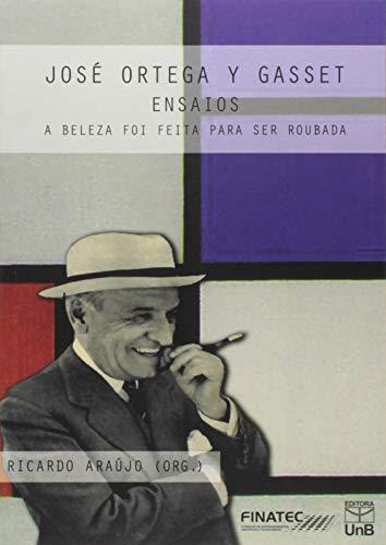 A Beleza foi Feita Para ser Roubada: Ensaios de José Ortega y Gasset
