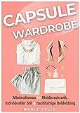 Capsule Wardrobe: Minimalismus im Kleiderschrank, individueller Stil und nachhaltige Bekleidung