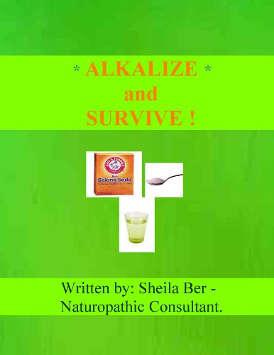 ALKALIZE and SURVIVE!   - HEALTH BEST ADVICE - Written by SHEILA BER.: CHRONIC and ALL DISEASES NATURAL HELP and ADVICE. (English Edition)
