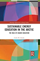 Sustainable Energy Education in the Arctic: The Role of Higher Education (Routledge Explorations in Energy Studies)