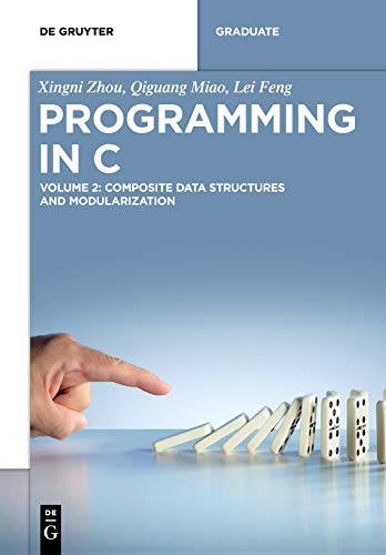 Programming in C: Volume 2: Composite Data Structures and Modularization Front Cover