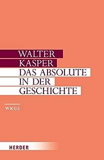 Gesammelte Schriften 2. Das Absolute in der Geschichte: Philosophie und Theologie der Geschichte in der Spätphilosophie Schellings