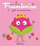 Tomate, Cerise et Cie - Framboise Fait Sa Princesse - Dès 2 ans