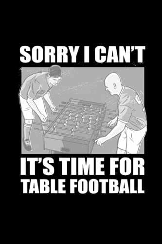 Sorry, I Can't. It's Time For Table Football: Pages for Table Football in Format