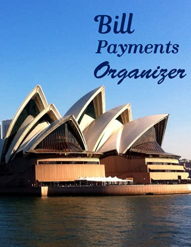 Bill Payments Organizer: Simple Monthly Bill notebook Tracker Bill Payment Planner for Personal&Household Bill Payment Checklist Journal(Sydney Opera House Cover Design)