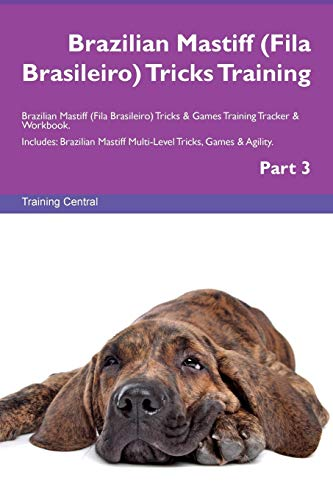Brazilian Mastiff (Fila Brasileiro) Tricks Training Brazilian Mastiff (Fila Brasileiro) Tricks & Games Training Tracker & Workbook. Includes: Brazilia
