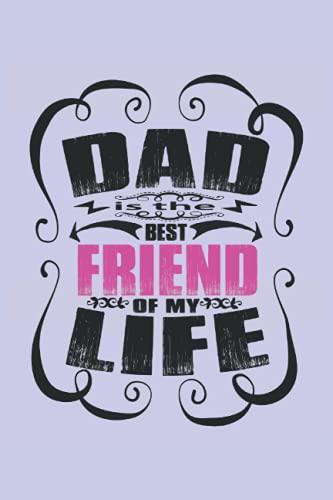 Papá, mejor amigo de mi vida, cuaderno: Hermosa idea de regalo para el día del padre, cumpleaños y navidad y Easter. Ideal para cumpleaños, así como ... Pascua. Ideal para el mejor padre del mundo.