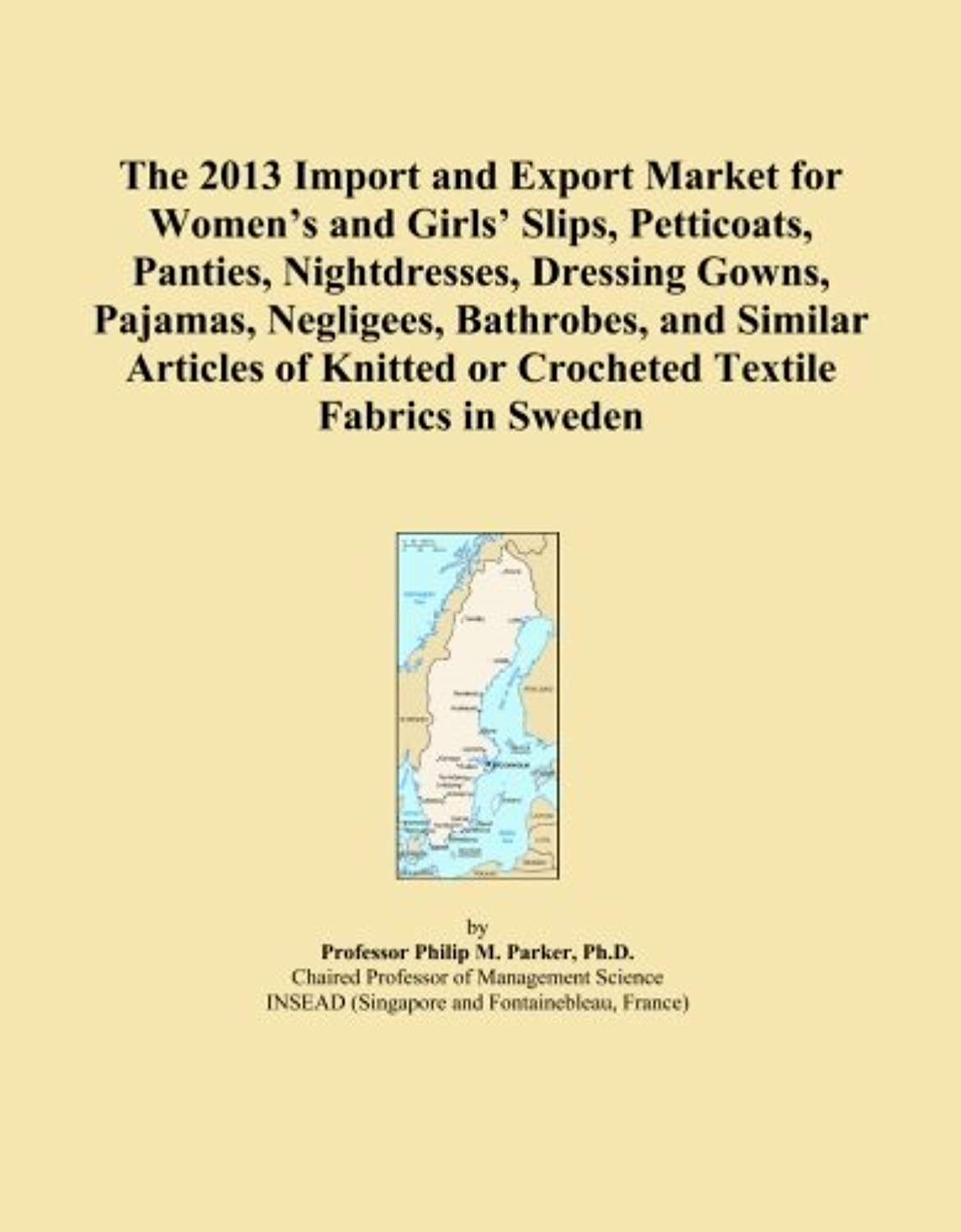 The 2013 Import and Export Market for Women's and Girls' Slips, Petticoats, Panties, Nightdresses, Dressing Gowns, Pajamas, Negligees, Bathrobes, and Similar Articles of Knitted or Crocheted Textile Fabrics in Sweden