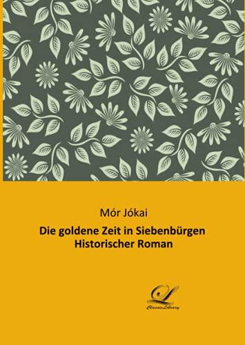 Die goldene Zeit in Siebenbürgen Historischer Roman