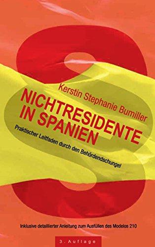 Nichtresidente in Spanien: Praktischer Leitfaden durch den Behördendschungel. Inklusive detaillierter Anleitung zum Ausfüllen des Modelos 210