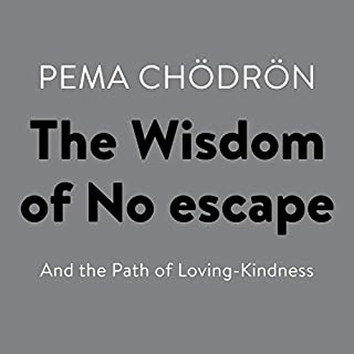 The Wisdom of No Escape     And the Path of Loving-Kindness              By:                                                                                                                                 Pema Chödrön                               Narrated by:                                                                                                                                 Joanna Rotte                      Length: 4 hrs and 37 mins     6 ratings     Overall 4.8