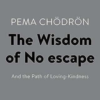 The Wisdom of No Escape     And the Path of Loving-Kindness              Autor:                                                                                                                                 Pema Chödrön                               Sprecher:                                                                                                                                 Joanna Rotte                      Spieldauer: 4 Std. und 37 Min.     2 Bewertungen     Gesamt 4,0