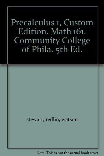 Precalculus 1, Custom Edition. Math 161. Community College of Phila. 5th Ed.