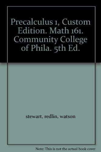 Precalculus 1, Custom Edition. Math 161. Community College of Phila. 5th Ed.