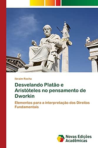 Desvelando Platão e Aristóteles no pensamento de Dworkin: Elementos para a interpretação dos Direitos Fundamentais
