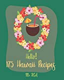 Hello! 175 Hawaii Recipes: Best Hawaii Cookbook Ever For Beginners [Poke Cookbook, Poke Cake Cookbook, Poke Recipe Books, Poke Cake Recipes, Pineapple Cookbook, Hawaii Recipe Book] [Book 1]