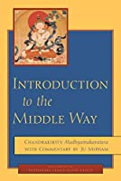 Introduction to the Middle Way: Chandrakirti's Madhyamakavatara with Commentary by Ju Mipham