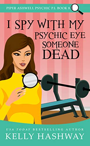 I Spy With My Psychic Eye Someone Dead (Piper Ashwell Psychic P.I. Book 8) by [Kelly Hashway]