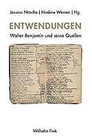 Entwendungen: Walter Benjamin und seine Quellen