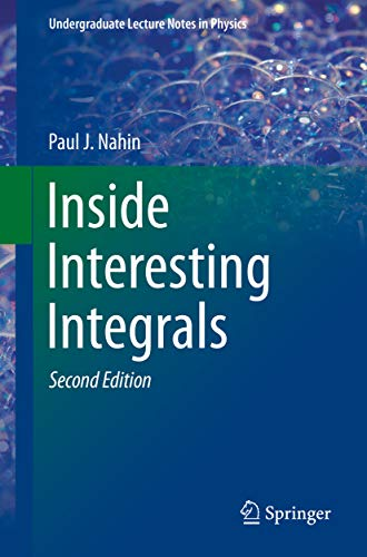 Inside Interesting Integrals: A Collection of Sneaky Tricks, Sly Substitutions, and Numerous Other Stupendously Clever, Awesomely Wicked, and Devilishly ... Lecture Notes in Physics) (English Edition)