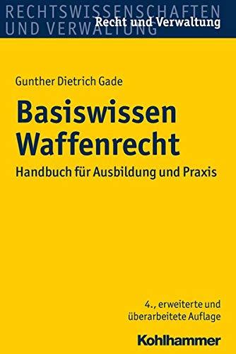 Basiswissen Waffenrecht: Handbuch für Ausbildung und Praxis (Recht und Verwaltung)