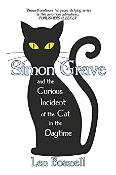 Simon Grave and the Curious Incident of the Cat in the Daytime: A Simon Grave Mystery by [Len Boswell]