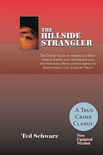 The Hillside Strangler: The Three Faces of America's Most Savage Rapist and Murderer and the Shocking Revelations from the Sensational Los Angeles Trial! ~ TOP Books