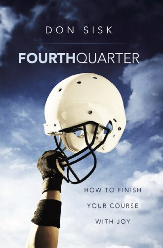 Fourth Quarter: How to Finish Your Course with Joy (English Edition)
