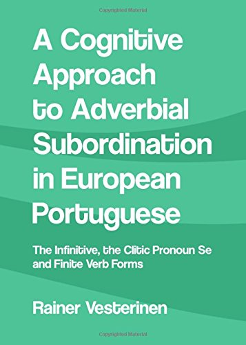 A Cognitive Approach to Adverbial Subordination in European Portuguese: The Infinitive, the Clitic Pronoun Se and Finite Verb Forms