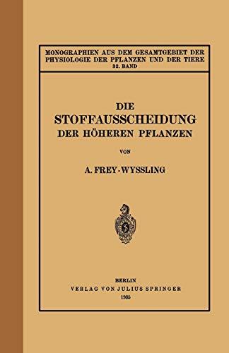 Die Stoffausscheidung Der Höheren Pflanzen: 32. Band (Monographien aus dem Gesamtgebiet der Physiologie der Pflanzen und der Tiere, 32, Band 32)