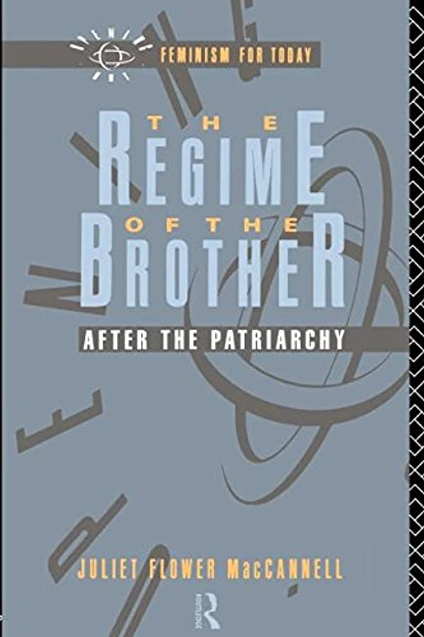 アート九分岐するThe Regime of the Brother: After the Patriarchy (Opening Out: Feminism for Today)
