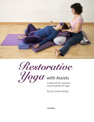 Restorative Yoga: with Assists A Manual for Teachers and Students of Yoga