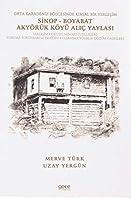 Orta Karadeniz Bölgesinde Kirsal Bir Yerlesim Sinop - Boyabat Akyörük Köyü Alic Yaylasi: Yerlesim Dokusu, Mimari Özellikleri Koruma Sorunlari ve Yeniden Kullanima Yönelik Cözüm Önerileri