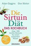 Die Sirtuin-Diät - Das Kochbuch  Über 100 leicht