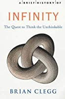 A Brief History of Infinity: The Quest to Think the Unthinkable by Brian Clegg(2003-09-12)