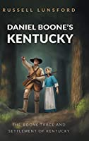 Daniel Boone's Kentucky: The Boone Trace and Settlement of Kentucky