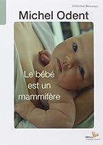 Le bébé est un mammifère de Michel Odent