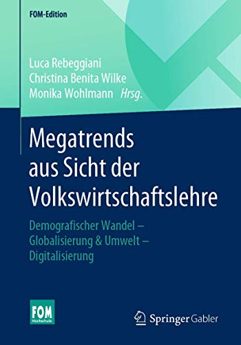 Megatrends aus Sicht der Volkswirtschaftslehre: Demografischer Wandel – Globalisierung & Umwelt – Digitalisierung (FOM-Edition)