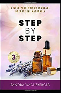 STEP BY STEP ... (Book 3): 5 WEEK PLAN HOW TO INCREASE BREAST SIZE NATURALLY