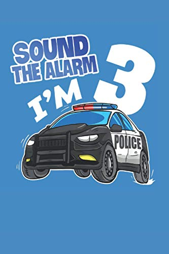 Sound The Alarm I'm 3 Happy Birthday 3rd Police Car Years Old: Journal / Notebook / Diary, 120 Blank Lined Pages, 6 x 9 inches, Matte Finish Cover, Great Gift For Kids And Adults