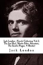 Jack London : Novels Collection Vol 3: The Ion Heel, Martin Eden Adventure, The Scarlet Plague.