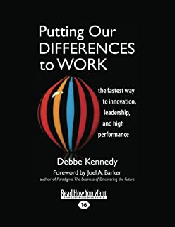 Putting Our Differences to Work: The Fastest Way to Innovation, Leadership, and High Performance