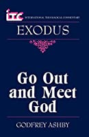 Go Out and Meet God: A Commentary on the Book of Exodus (International Theological Commentary)