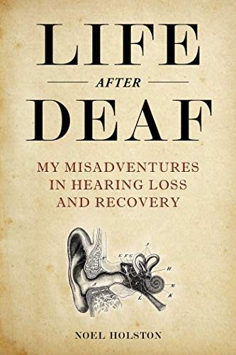 Compare Textbook Prices for Life After Deaf: My Misadventures in Hearing Loss and Recovery  ISBN 9781510746879 by Holston, Noel,Bianculli, David