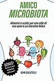 AMICO MICROBIOTA: Alimenti e scelte per uno stile di vita sano e un intestino felice