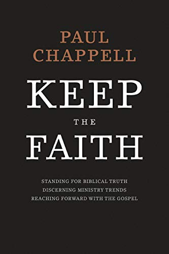 Keep the Faith: Standing for Biblical Truth, Discerning Ministry Trends, Reaching forward with the Gospel (English Edition)