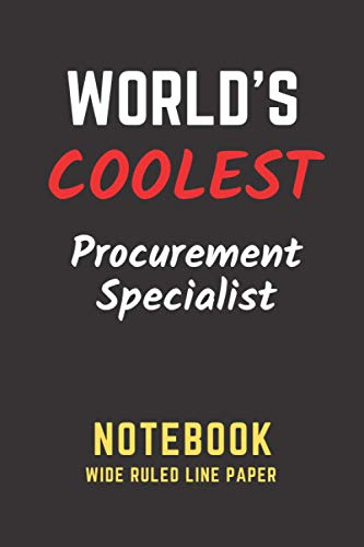 World's Coolest Procurement Specialist Notebook: Wide Ruled Line Paper. Perfect Gift/Present for any occasion. Appreciation, Retirement, Year End, ... Anniversary, Father's Day, Mother's Day